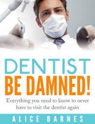 Dentist be damned - dentist